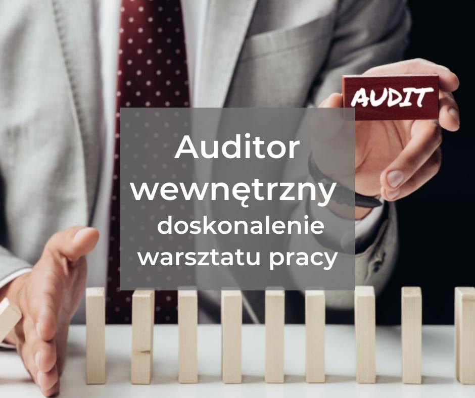 Auditor wewnętrzny – doskonalenie warsztatu pracy (czyli jak lepiej prowadzić audity)