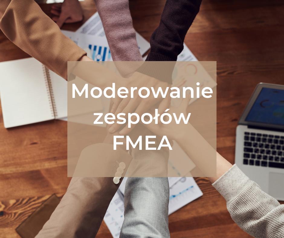 Moderowanie zespołów FMEA – czyli jak kierować zespołem zadaniowym