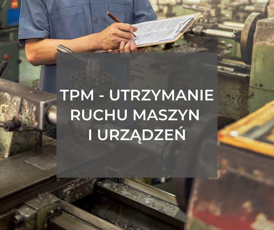 TPM – utrzymanie ruchu maszyn i urządzeń