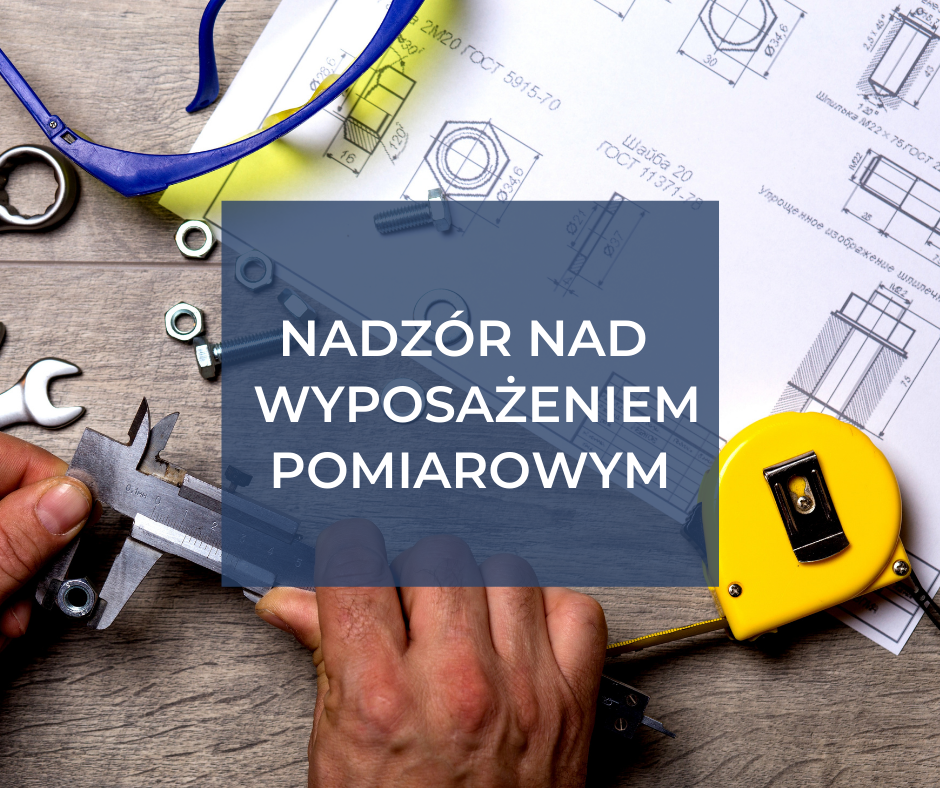 Nadzór nad wyposażeniem pomiarowym w systemach zarządzania jakością wg ISO 17025:2005, ISO 9001:2015 i IATF 16949:2016