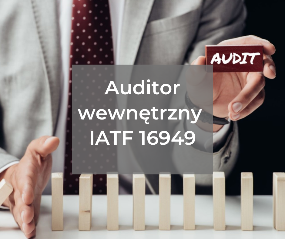 Auditor wewnętrzny z wymagań standardu IATF 16949 – kompetencje w zakresie core tools