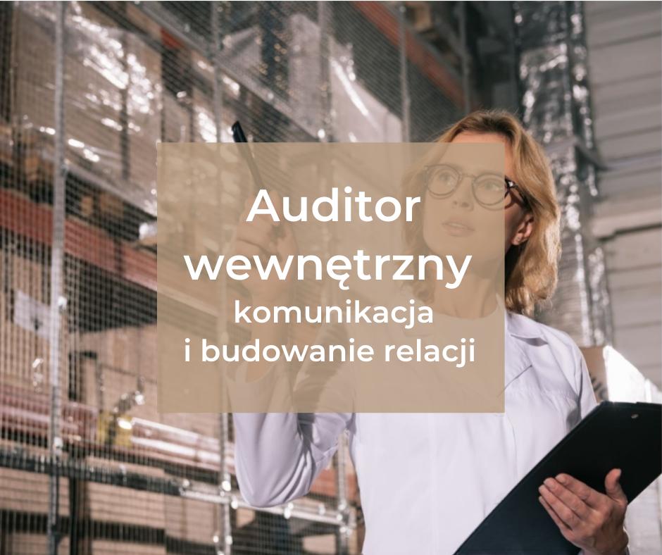 Auditor wewnętrzny – komunikacja i budowanie relacji w prowadzeniu audytów